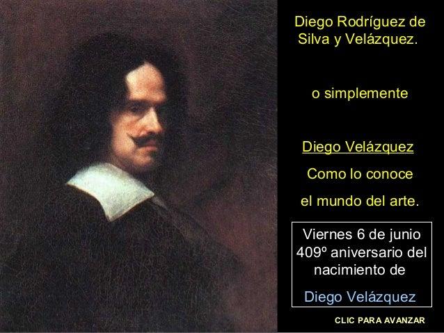 Diego Rodríguez de Silva y Velázquez.  o simplemente  Diego Velázquez Como lo conoce el mundo del arte. Viernes 6 de junio...