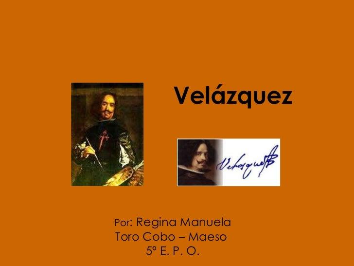 Velázquez Por :   Regina Manuela Toro Cobo – Maeso  5º E. P. O.