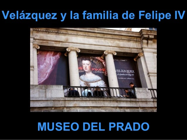 Velázquez y la familia de Felipe IVVelázquez y la familia de Felipe IV MUSEO DEL PRADOMUSEO DEL PRADO