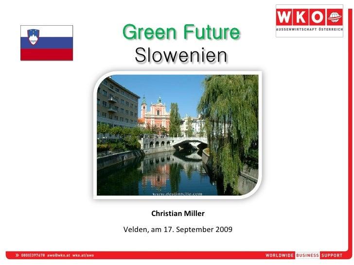 Green Future  Slowenien            Christian Miller Velden, am 17. September 2009