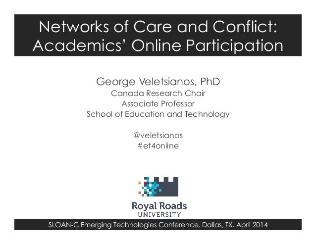SLOAN-C Emerging Technologies Conference, Dallas, TX, April 2014 Networks of Care and Conflict: Academics' Online Particip...