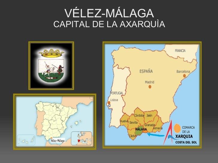 VÉLEZ-MÁLAGA CAPITAL DE LA AXARQUÌA <ul><li> </li></ul><ul><li> </li></ul>