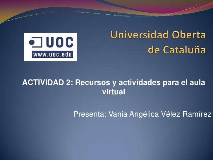 Universidad Oberta                                   de Cataluña<br />ACTIVIDAD 2: Recursos y actividades para el aula...