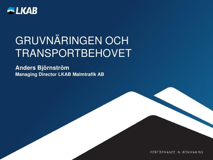 GRUVNÄRINGEN OCHTRANSPORTBEHOVETAnders BjörnströmManaging Director LKAB Malmtrafik AB