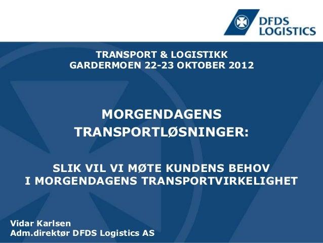TRANSPORT & LOGISTIKK            GARDERMOEN 22-23 OKTOBER 2012                MORGENDAGENS             TRANSPORTLØSNINGER:...