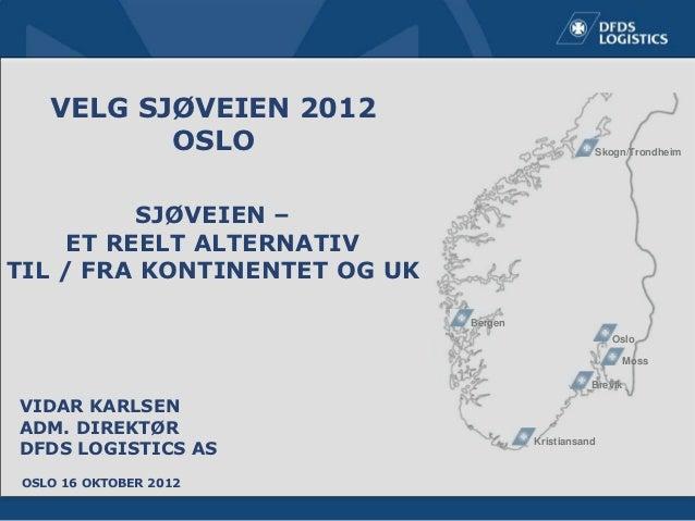 VELG SJØVEIEN 2012           OSLO                                   Skogn/Trondheim          SJØVEIEN –     ET REELT ALTER...