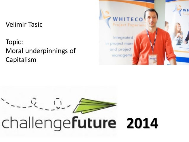 Velimir Tasic Topic: Moral underpinnings of Capitalism 2014
