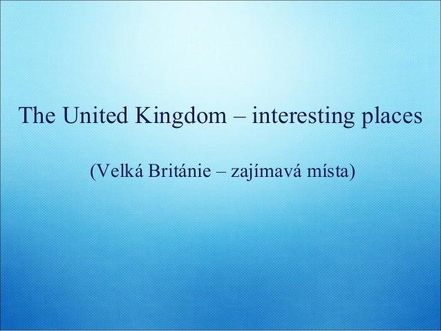 The United Kingdom – interesting places (Velká Británie – zajímavá místa)