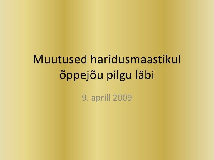 Muutused haridusmaastikul    õppejõu pilgu läbi         9. aprill 2009