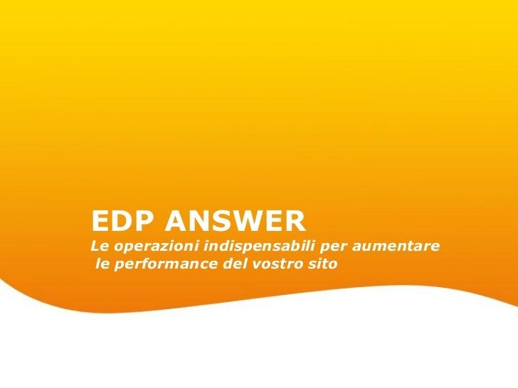 EDP ANSWERLe operazioni indispensabili per aumentare le performance del vostro sito                                       ...