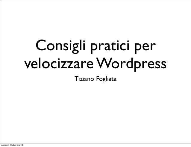Consigli pratici per                        velocizzare Wordpress                               Tiziano Fogliatavenerdì 1 ...
