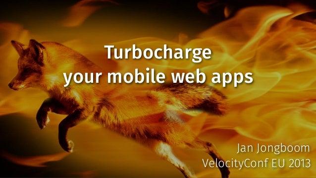 Turbocharge your mobile web apps  Jan Jongboom VelocityConf EU 2013