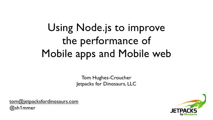 Using Node.js to improve                 the performance of             Mobile apps and Mobile web                        ...