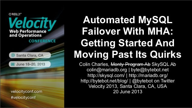 Automated MySQL Failover With MHA: Getting Started And Moving Past Its Quirks Colin Charles, Monty Program Ab SkySQL Ab co...