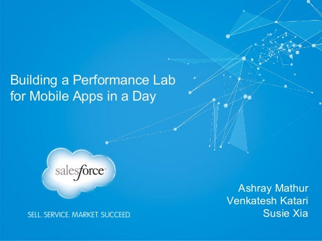 Building a Performance Labfor Mobile Apps in a DayAshray MathurVenkatesh KatariSusie Xia