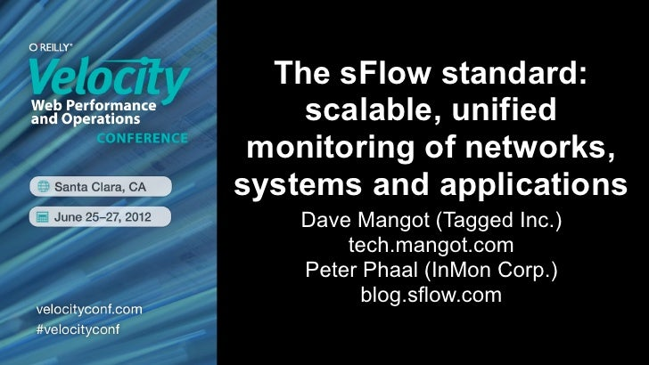 The sFlow standard:    scalable, unified monitoring of networks,systems and applications    Dave Mangot (Tagged Inc.)     ...