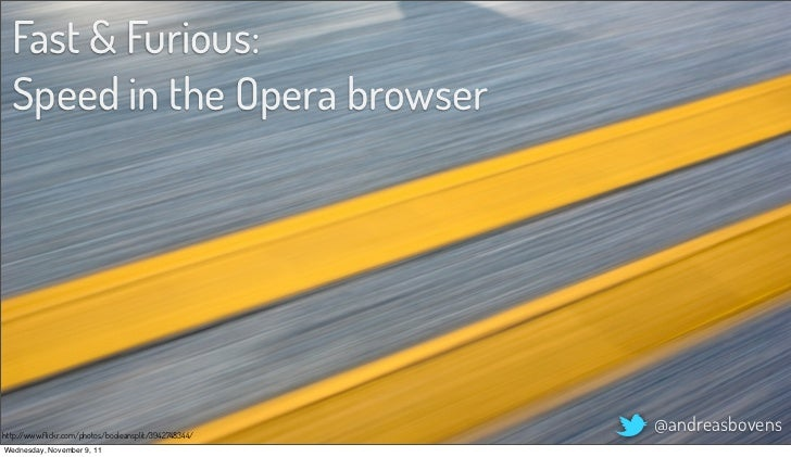 Fast & Furious:  Speed in the Opera browserhttp://www.flickr.com/photos/booleansplit/3942748344/                           ...