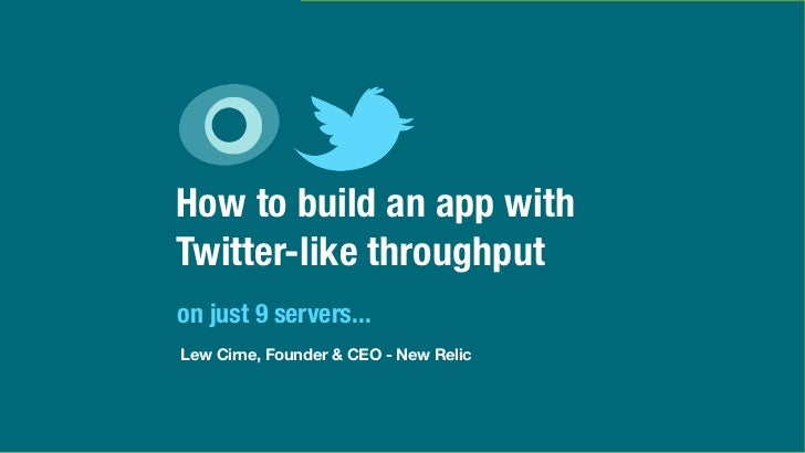 How to build an app withTwitter-like throughputon just 9 servers...Lew Cirne, Founder & CEO - New Relic