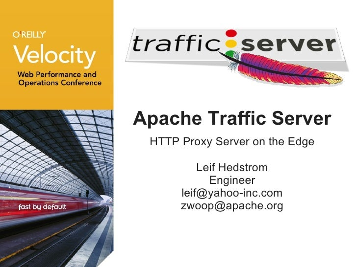 Apache Traffic Server <ul><li>HTTP Proxy Server on the Edge </li></ul><ul><li>Leif Hedstrom </li></ul><ul><li>Engineer </l...
