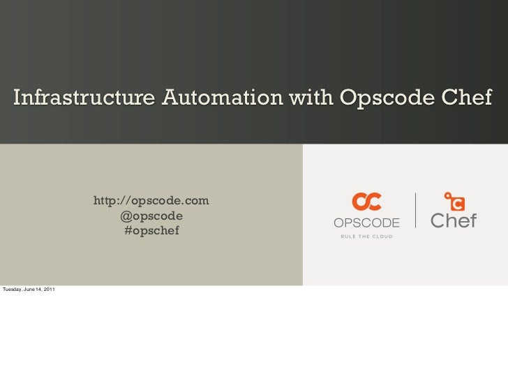 Infrastructure Automation with Opscode Chef                         http://opscode.com                              @opsco...