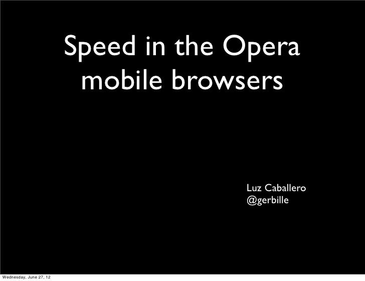 Speed in the Opera                          mobile browsers                                      Luz Caballero            ...
