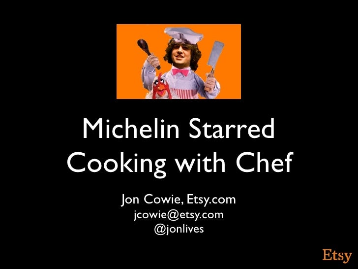 Michelin StarredCooking with Chef    Jon Cowie, Etsy.com      jcowie@etsy.com          @jonlives