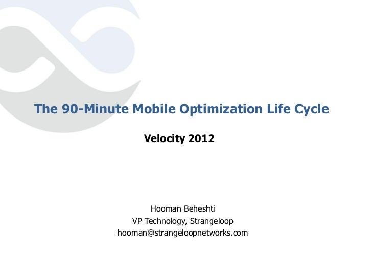 The 90-Minute Mobile Optimization Life Cycle                 Velocity 2012                    Hooman Beheshti             ...