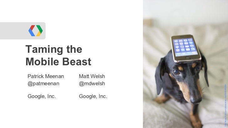 Taming theMobile BeastPatrick Meenan   Matt Welsh@patmeenan       @mdwelsh                                http://www.flick...