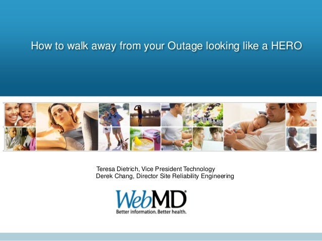 How to walk away from your Outage looking like a HERO            Teresa Dietrich, Vice President Technology            Der...