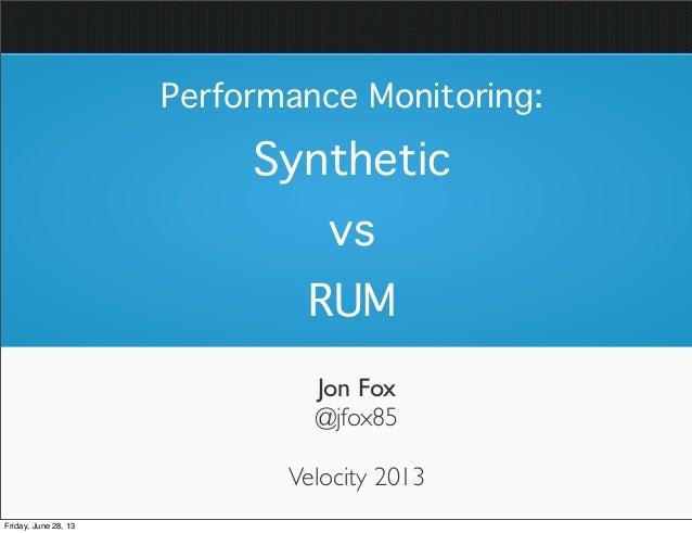 Jon Fox @jfox85 Performance Monitoring: Synthetic vs RUM Velocity 2013 Friday, June 28, 13