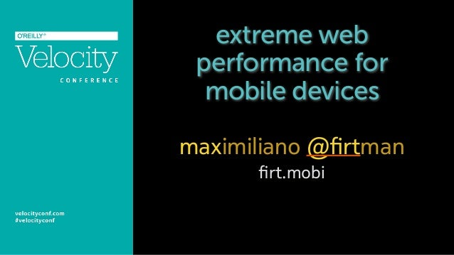 extreme web performance for mobile devices maximiliano @firtman firt.mobi