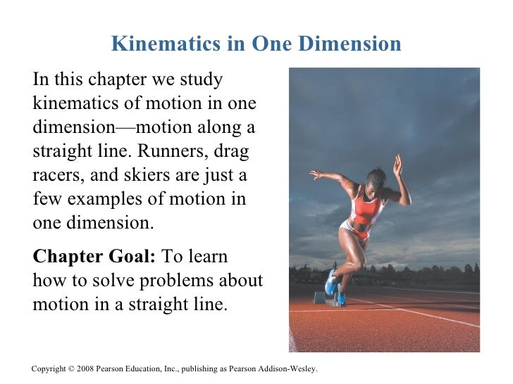Kinematics in One DimensionIn this chapter we studykinematics of motion in onedimension—motion along astraight line. Runne...