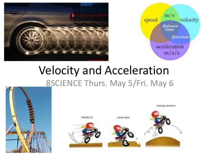 Velocity and Acceleration<br />8SCIENCE Thurs. May 5/Fri. May 6<br />