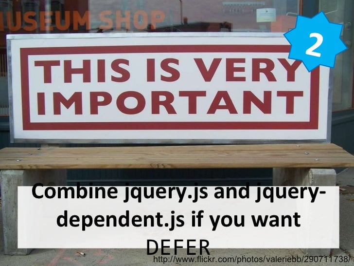 Combine jquery.js and jquery-dependent.js if you want  DEFER 2 http://www.flickr.com/photos/valeriebb/290711738/