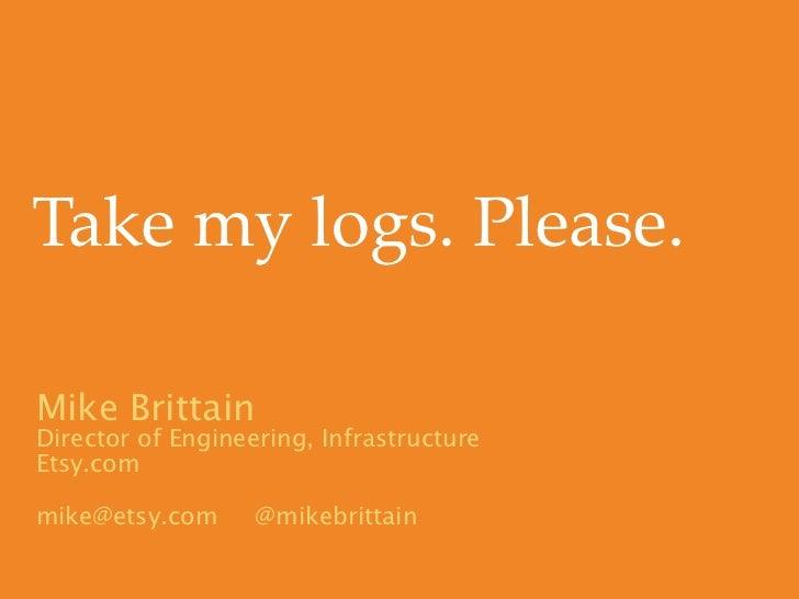 Take My Logs. Please!