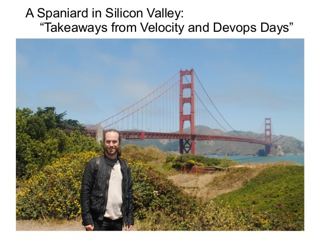 "A Spaniard in Silicon Valley: ""Takeaways from Velocity and Devops Days"""