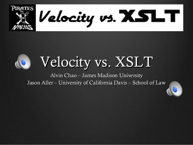 Velocity vs. XSLTVelocity vs. XSLT Alvin Chao – James Madison UniversityAlvin Chao – James Madison University Jason Aller ...