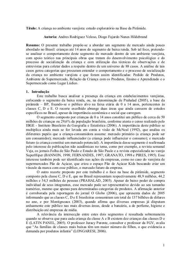 1Título: A criança no ambiente varejista: estudo exploratório na Base da Pirâmide.Autoria: Andres Rodriguez Veloso, Diogo ...