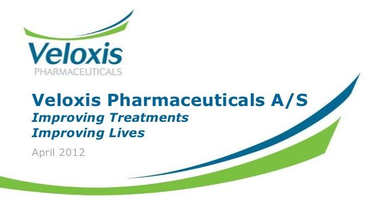 Veloxis Pharmaceuticals A/SImproving TreatmentsImproving LivesApril 2012