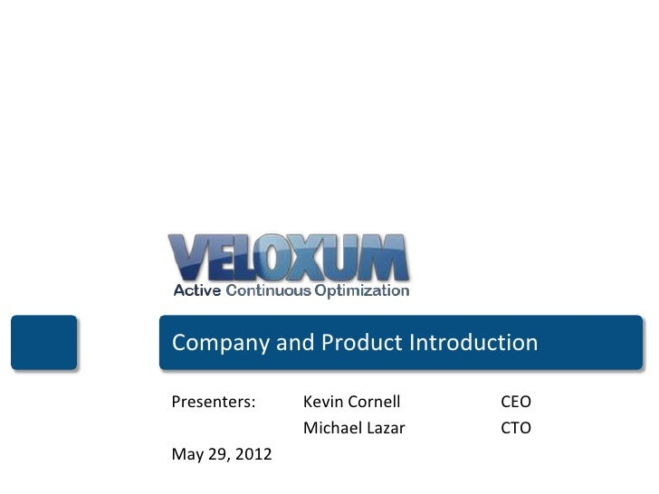 Company and Product IntroductionPresenters:    Kevin Cornell   CEO               Michael Lazar   CTOMay 29, 2012