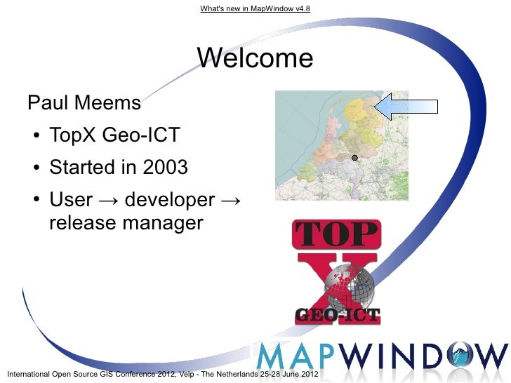 Whats new in MapWindow v4.8                                                   Welcome     Paul Meems      ●    TopX Geo-IC...