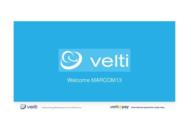 Welcome MARCOM13International payments made easyInternational payments made easyReinventing Marketing for the Mobile EraRe...