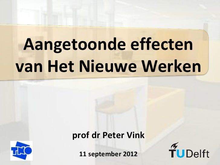 Aangetoonde effectenvan Het Nieuwe Werken      prof dr Peter Vink       11 september 2012