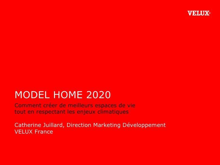 MODEL HOME 2020 Comment créer de meilleurs espaces de vie  tout en respectant les enjeux climatiques Catherine Juillard, D...
