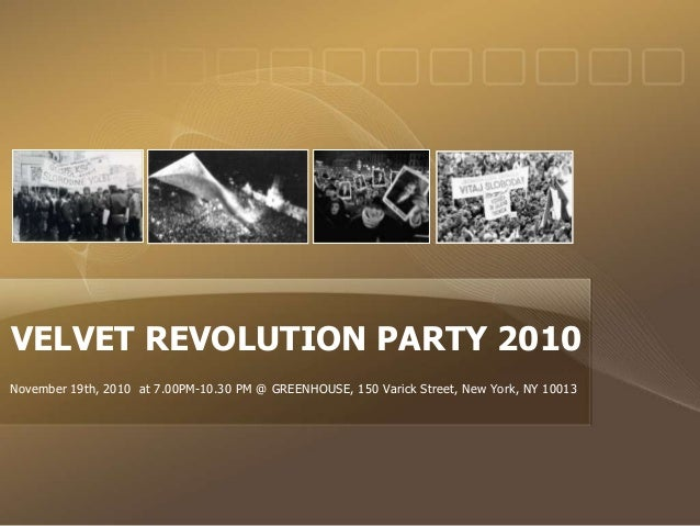 VELVET REVOLUTION PARTY 2010 November 19th, 2010 at 7.00PM-10.30 PM @ GREENHOUSE, 150 Varick Street, New York, NY 10013