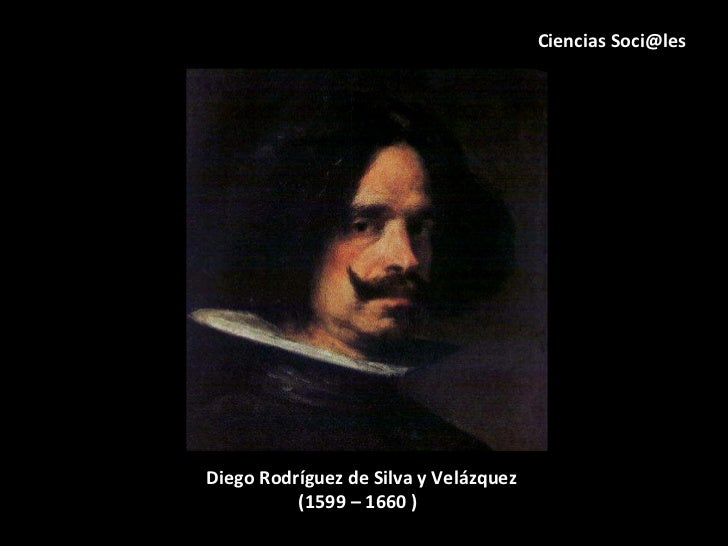 Diego Rodríguez de Silva y Velázquez (1599 – 1660 ) Ciencias Soci@les