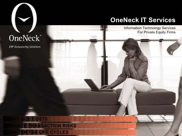 OneNeck IT Services Information Technology Services For Private Equity Firms RIGHT-SIZE COSTS MITIGATE TRANSACTION RISKS S...