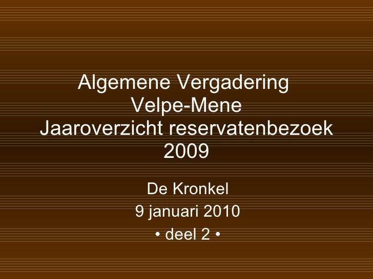 Algemene Vergadering  Velpe-Mene Jaaroverzicht reservatenbezoek 2009 De Kronkel 9 januari 2010 •  deel 2 •