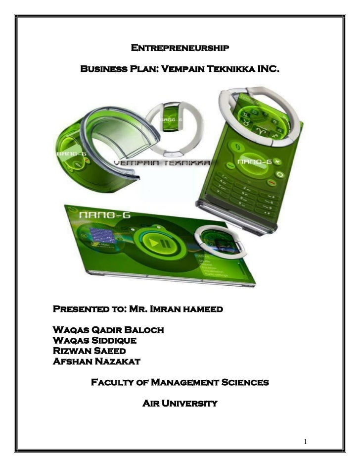 Entrepreneurship    Business Plan: Vempain Teknikka INC.Presented to: Mr. Imran hameedWaqas Qadir BalochWaqas SiddiqueRizw...