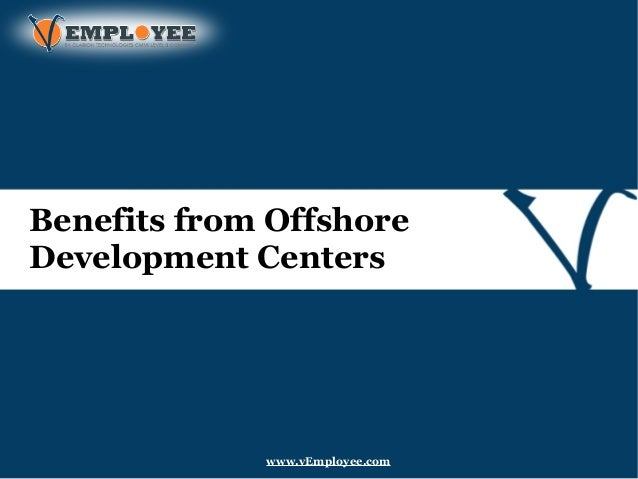 Benefits from Offshore Development Centers www.vEmployee.com